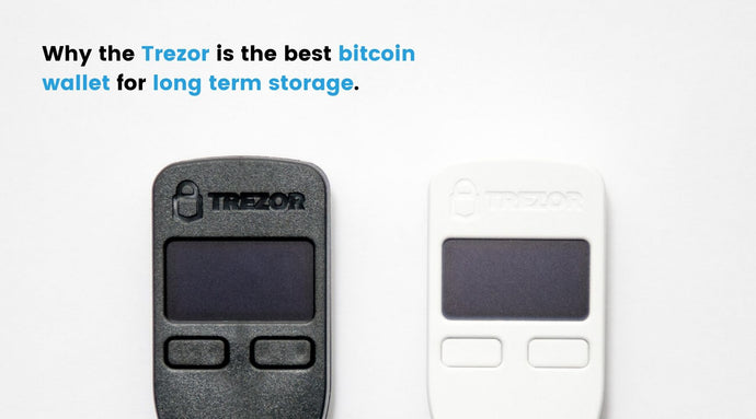 Why the Trezor is the best bitcoin wallet for long term storage.