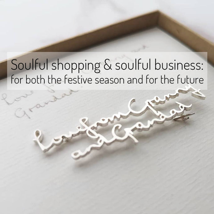 Soulful shopping and soulful business: A gentle reminder for both the festive season and for the future.