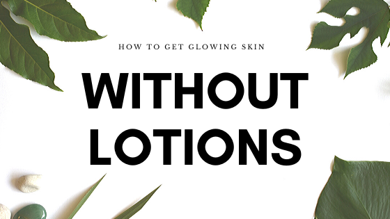 How To Get Glowing Skin Without Lotions