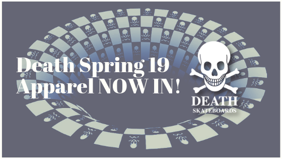 Death Skateboards Spring 19 Clothing just in!