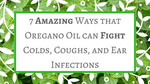 7 Amazing Ways that Oregano Oil can Fight Colds, Coughs, and Ear Infections