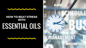 How to Beat Stress With Essential Oils