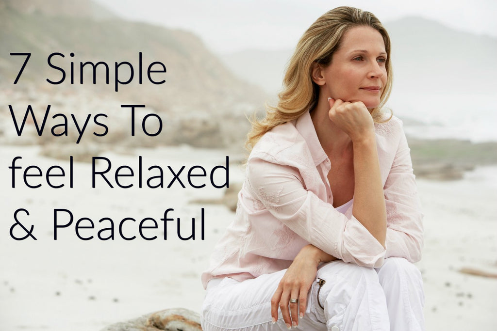 7 Simple Ways To feel Relaxed and Peaceful