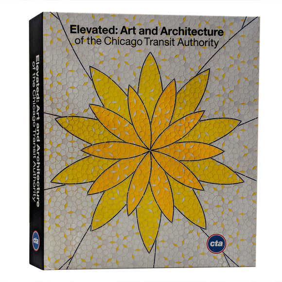 Elevated: Art and Architecture of the Chicago Transit Authority Book - CTAGifts.com