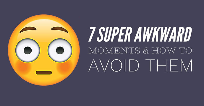 7 Super Awkward Moments and How to Avoid Them