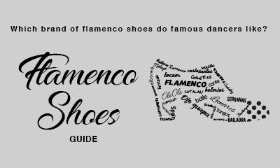 SHOE GUIDE - Which brand of flamenco shoes do famous dancers like?