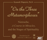 """On the Three Metamorphoses"": Nietzsche, ""A Course in Miracles"", and the Stages of Spirituality [MP3]"