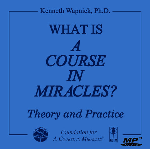"What Is ""A Course in Miracles""?: Theory and Practice [MP3]"