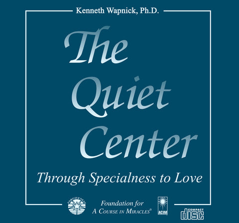 The Quiet Center: Through Specialness to Love [CD]