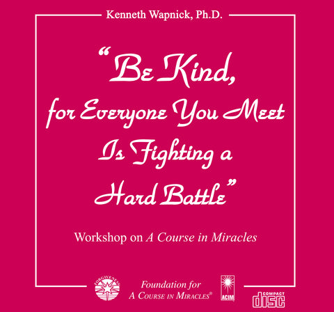 """Be Kind, for Everyone You Meet Is Fighting a Hard Battle"" [CD]"