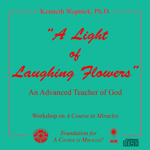 """A Light of Laughing Flowers"": An Advanced Teacher of God [CD]"