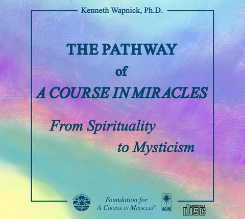 "The Pathway of ""A Course in Miracles"": From Spirituality to Mysticism [CD]"