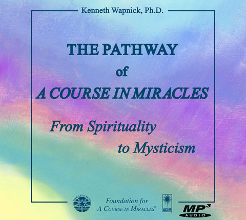 "The Pathway of ""A Course in Miracles"": From Spirituality to Mysticism [MP3]"