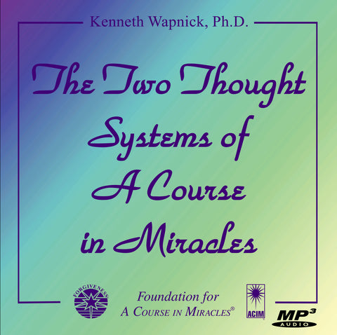 "The Two Thought Systems of ""A Course in Miracles"" [MP3]"