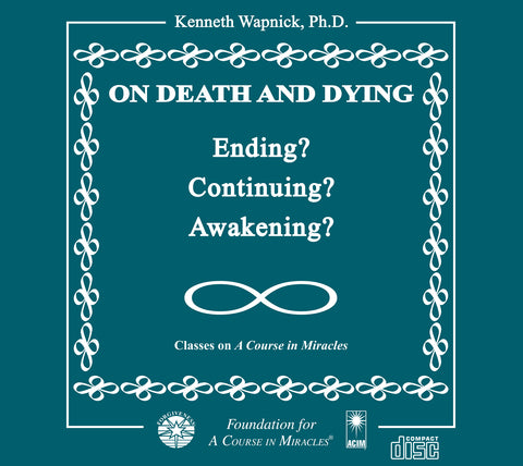 On Death and Dying: Ending, Continuing, or Awakening? [CD]