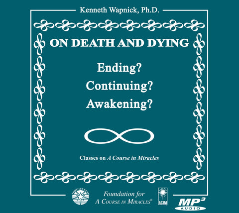 On Death and Dying: Ending, Continuing, or Awakening? [MP3]