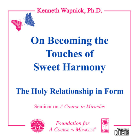 "On Becoming the ""Touches of Sweet Harmony"": The Holy Relationship in Form [CD]"