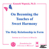 "On Becoming the ""Touches of Sweet Harmony"": The Holy Relationship in Form [MP3]"