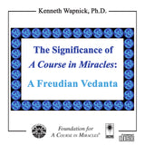 "The Significance of ""A Course in Miracles"": A Freudian Vedanta [CD]"