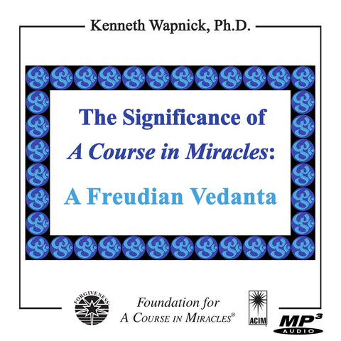 "The Significance of ""A Course in Miracles"": A Freudian Vedanta [MP3]"