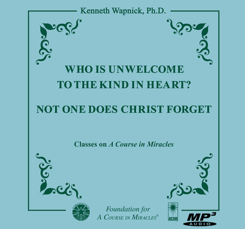 Who is Unwelcome to the Kind in Heart? Not One Does Christ Forget [MP3]