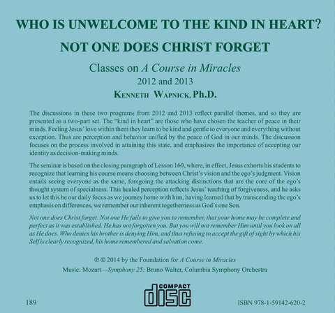 Who is Unwelcome to the Kind in Heart? Not One Does Christ Forget [CD]