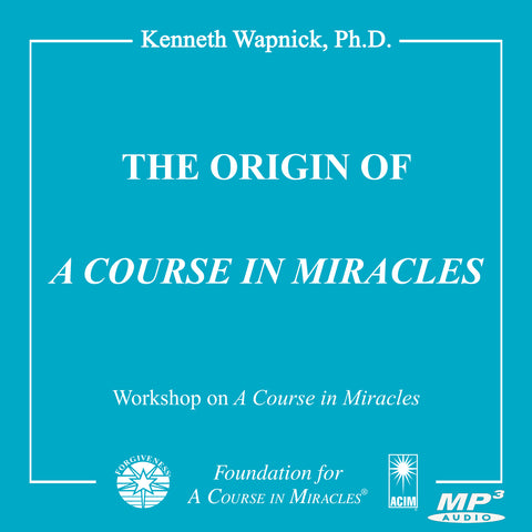 "The Origin of ""A Course in Miracles"" [MP3]"