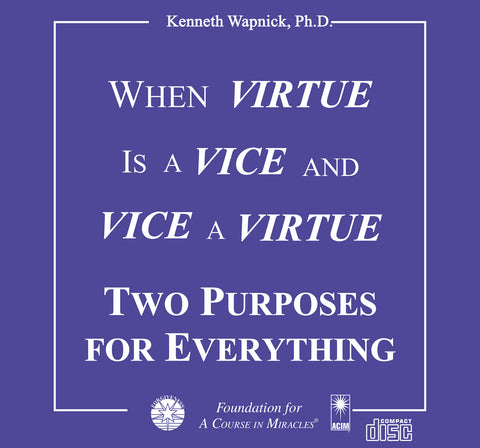 When Virtue is a Vice and Vice a Virtue: Two Purposes For Everything [CD]