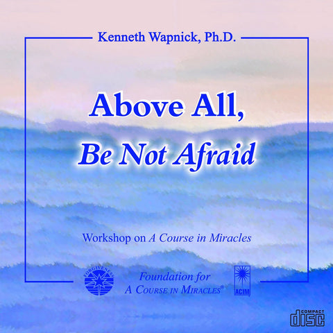 Above All, Be Not Afraid [CD]