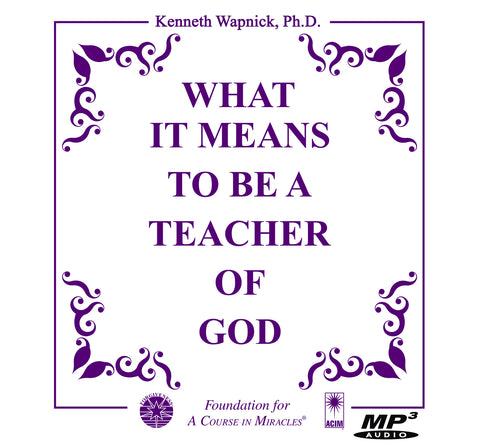 What It Means to Be a Teacher of God [MP3]
