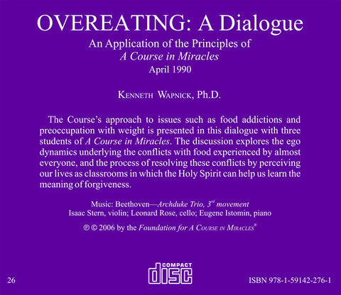 "Overeating: A Dialogue An Application of the Principles of ""A Course in Miracles"" [CD]"