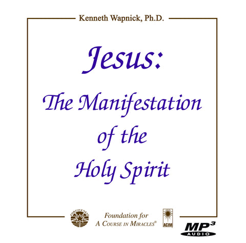 Jesus: The Manifestation of the Holy Spirit [MP3]