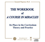The Workbook of A Course in Miracles: Its Place in the Curriculum - Theory and Practice [CD]