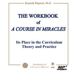 The Workbook of A Course in Miracles: Its Place in the Curriculum - Theory and Practice [MP3]