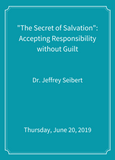 """The Secret of Salvation"": Accepting Responsibility without Guilt [SEMINAR]"
