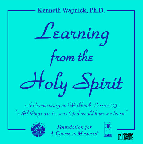 "Learning from the Holy Spirit: A Commentary on Workbook Lesson 193: ""All things are lessons God would have me learn."" [CD]"