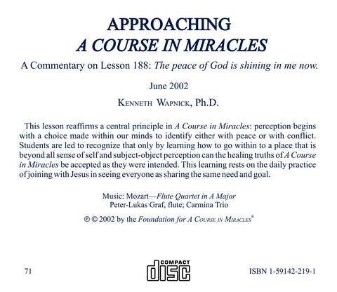 "Approaching ""A Course in Miracles"": A Commentary on Lesson 188 ""The peace of God is shining in me now."" [CD]"