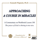 "Approaching ""A Course in Miracles"": A Commentary on Lesson 188 ""The peace of God is shining in me now."" [MP3]"