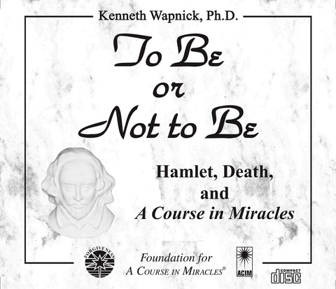 "To Be or Not to Be: Hamlet, Death, and ""A Course in Miracles"" [CD]"