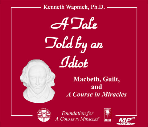 "A Tale Told by an Idiot: Macbeth, Guilt, and ""A Course in Miracles"" [MP3]"