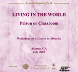 Living in the World: Prison or Classroom [MP3]