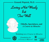 Loving Not Wisely but Too Well: Othello, Specialness, and A Course in Miracles [CD]