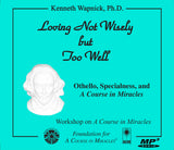 "Loving Not Wisely but Too Well: Othello, Specialness, and ""A Course in Miracles"" [MP3]"