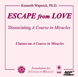 Escape from Love: Dissociating A Course in Miracles [MP3]