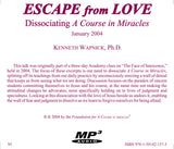 "Escape from Love: Dissociating ""A Course in Miracles"" [MP3]"