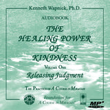 The Healing Power of Kindness-Vol. 1 Releasing Judgment [AUDIOBOOK]