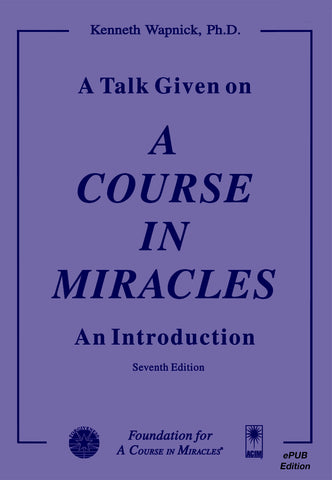 "A Talk Given on ""A Course in Miracles"": An Introduction [EPUB]"