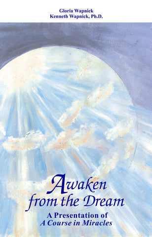 "Awaken from the Dream: A Presentation of ""A Course in Miracles"" [BOOK]"