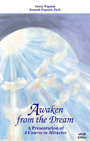 Awaken from the Dream: A Presentation of A Course in Miracles [EPUB]