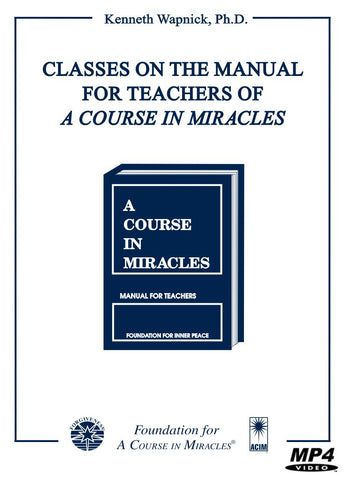 "Classes on the Manual for Teachers of ""A Course in Miracles"" [MP4]"